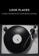 Loud places: Living portraits of dead music venues