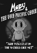 • Moby & the Void Pacific Choir: Are you lost in the world like me